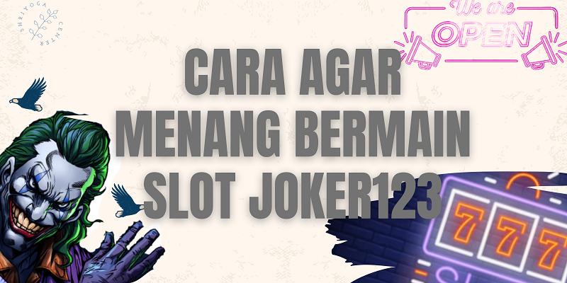 Banner Cara Agar Menang Bermain Slot Joker123